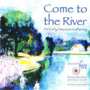Come to the River: An Early American Gathering album