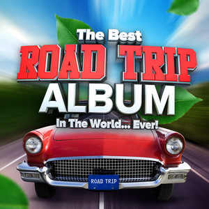 The Best Road Trip Album In The World...Ever!