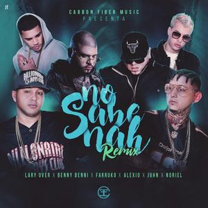 No Sabe Nah REMIX (feat. Lary Over, Farruko, Alexio, Juhn, Noriel)