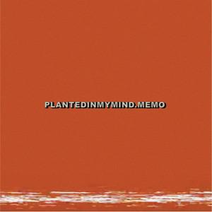 PlantedInMyMind.Memo