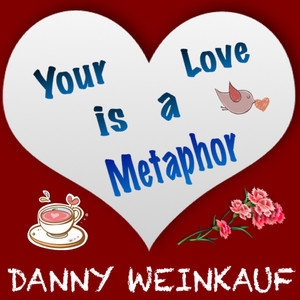 Your Love Is a Metaphor