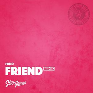 Friend (Steve James Remix)