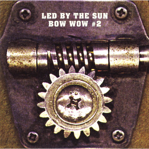 BOW WOW #2 Led By The Sun