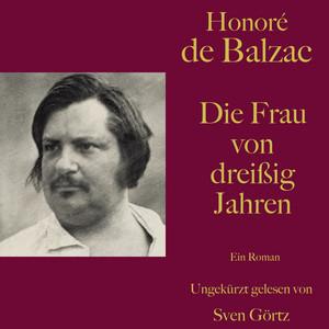 Honoré de Balzac: Die Frau von dreißig Jahren (Ein Roman. Ungekürzt gelesen.) Audiobook