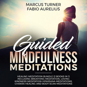 Guided Mindfulness Meditations - Healing Meditation Bundle (2 Books in 1) - Including Breathing Meditation, Loving Kindness Meditation, Vipassana Meditations, Chakra Healing and Body Scan Meditations [Unabridged]