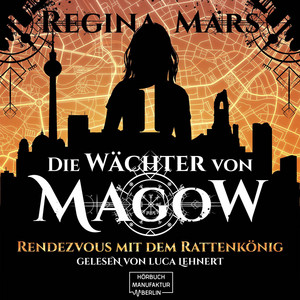 Rendezvous mit dem Rattenkönig - Wächter von Magow, Band 1 (ungekürzt) Audiobook