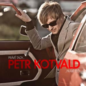Petr Kotvald - Prave tady, prave ted...
