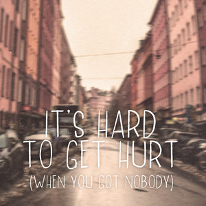 It's Hard To Get Hurt (When You Got Nobody)