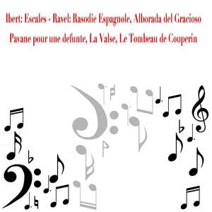 Ibert: Escales - Ravel: Rasodie Espagnole, Alborada Del Gracioso, Pavane pour une Infante defunte, Le Valse, Le Tombeau de Couperin