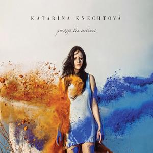 Katarína Knechtová - Preziju Len Milenci