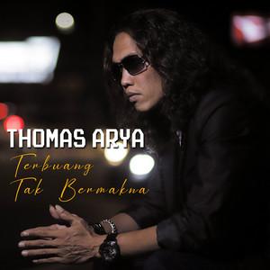 Thomas Arya - Terbuang Tak Bermakna