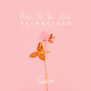 Hello to the Now (Reimagined)