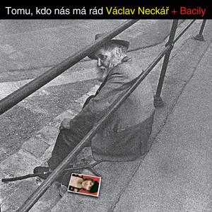 Václav Neckář - Tomu, Kdo Nás Má Rád
