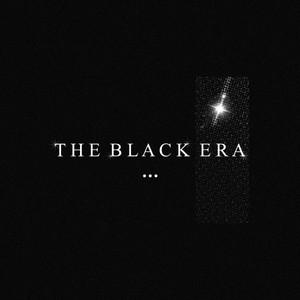 [ The Black Era ]