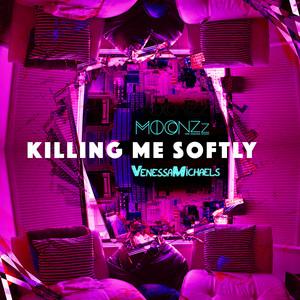 Killing Me Softly (VenessaMichaels X MOONZz REDO)