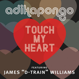 "Touch My Heart by Adika Pongo, James ""D-Train"" Williams"