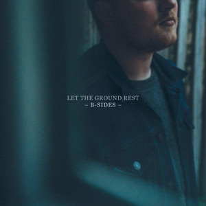 Let The Ground Rest B-Sides