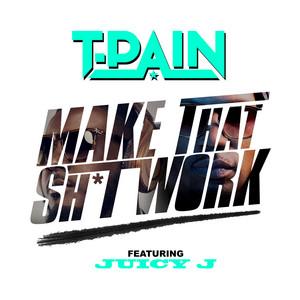 Make That Sh*t Work (feat. Juicy J)