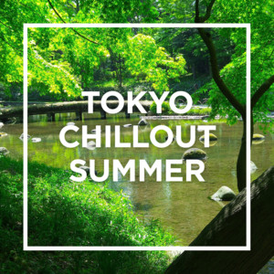 TOKYO - CHILLOUT SUMMER -