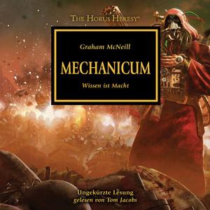 Mechanicum - Wissen ist Macht - The Horus Heresy 9 (Ungekürzt)