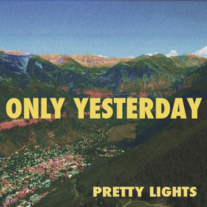 Only Yesterday by Pretty Lights