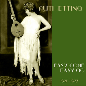 Easy Come, Easy Go  - Ruth Etting