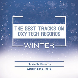 The Best Tracks on Oxytech Records. Winter 2016-2017