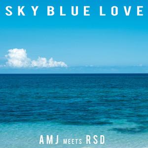 Sky Blue Love (AMJ Meets RSD)