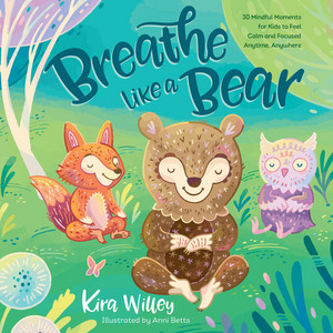 Breathe Like a Bear – 30 Mindful Moments for Kids to Feel Calm and Focused Anytime, Anywhere (Unabridged)
