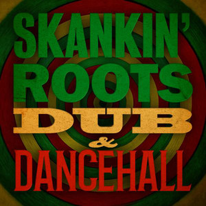 Skankin´ Roots, Dub & Dancehall