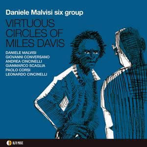 Virtuous Circles of Miles Davis (feat. Giovanni Conversano, Andrea Cincinelli, Gianmarco Scaglia, Paolo Corsi, Leonardo Cincinelli) by Daniele Malvisi Six Group