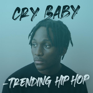 Cry Baby - Trending Hip Hop