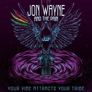 Jon Wayne and The Pain - Your Vibe Attracts Your Tribe (JWP Music) x