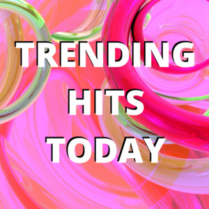 Trending Hits Today