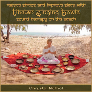 Reduce Stress and Improve Sleep with Tibetan Singing Bowls Sound Therapy on the Beach by Chrystal Nathal, Dr. Eric Fassbender