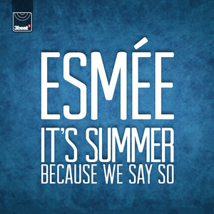 It's Summer Because We Say So