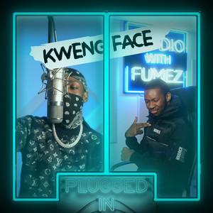Kwengface x Fumez The Engineer, Pt. 1 - Plugged In