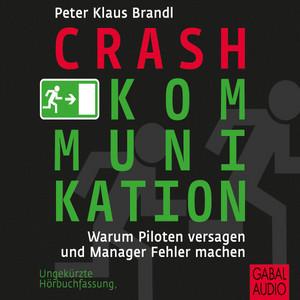 Crash-Kommunikation (Warum Piloten versagen und Manager Fehler machen) Audiobook