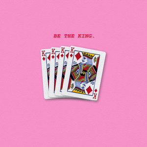 Be the King.
