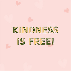 Kindness Is Free!