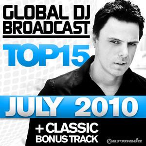 Global DJ Broadcast Top 15 - July 2010 (Including Classic Bonus Track) album