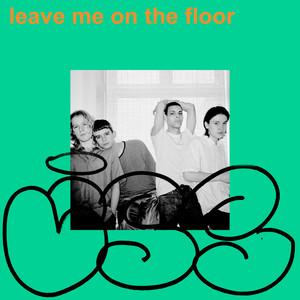 Leave Me On The Floor