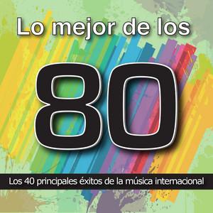 Lo Mejor de los 80: Los 40 Principales Éxitos de la Música Internacional. Cuarenta Canciones Pop Rock y Disco Años Ochenta album