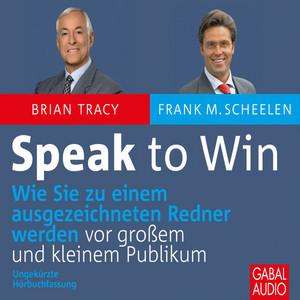Speak to win (Wie Sie zu einem ausgezeichneten Redner werden vor großem und kleinen Publikum)
