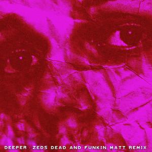 Deeper (Zeds Dead x Funkin Matt Remix) cover art