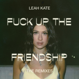 Fuck Up The Friendship (The Remixes)