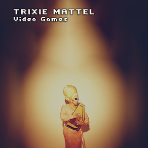 Video Games - Trixie Mattel
