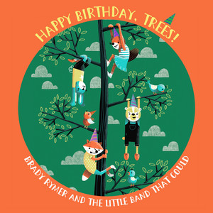 Happy Birthday, Trees! by Brady Rymer and the Little Band That Could
