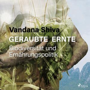 Geraubte Ernte - Biodiversität und Ernährungspolitik (Ungekürzt) Audiobook