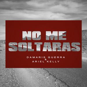 No Me Soltaras (feat. Ariel Kelly) by Damaris Guerra, Ariel Kelly